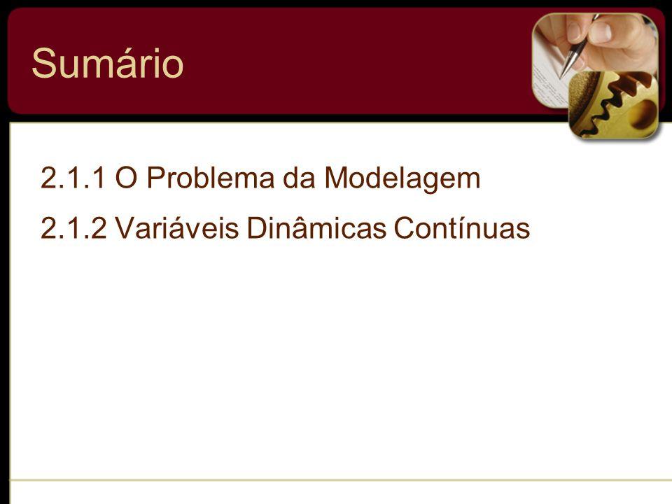 Sumário 2.1.1 O Problema da Modelagem 2.1.2 Variáveis Dinâmicas Contínuas