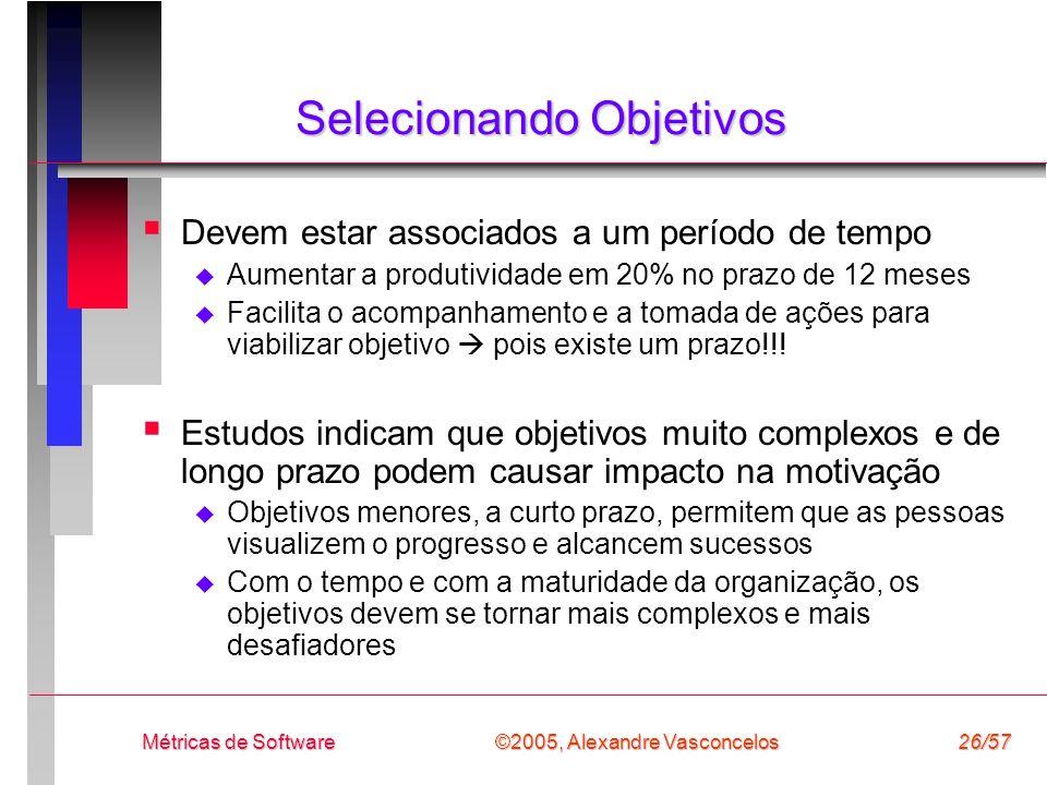 ©2005, Alexandre Vasconcelos Métricas de Software26/57 Selecionando Objetivos Devem estar associados a um período de tempo Aumentar a produtividade em