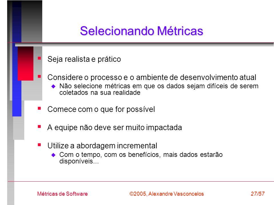 ©2005, Alexandre Vasconcelos Métricas de Software27/57 Selecionando Métricas Seja realista e prático Considere o processo e o ambiente de desenvolvime