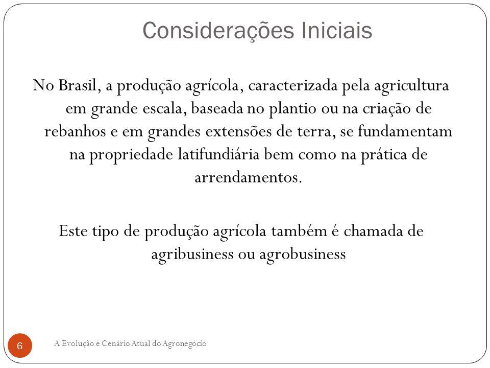 No Brasil, a produção agrícola, caracterizada pela agricultura em grande escala, baseada no plantio ou na criação de rebanhos e em grandes extensões d