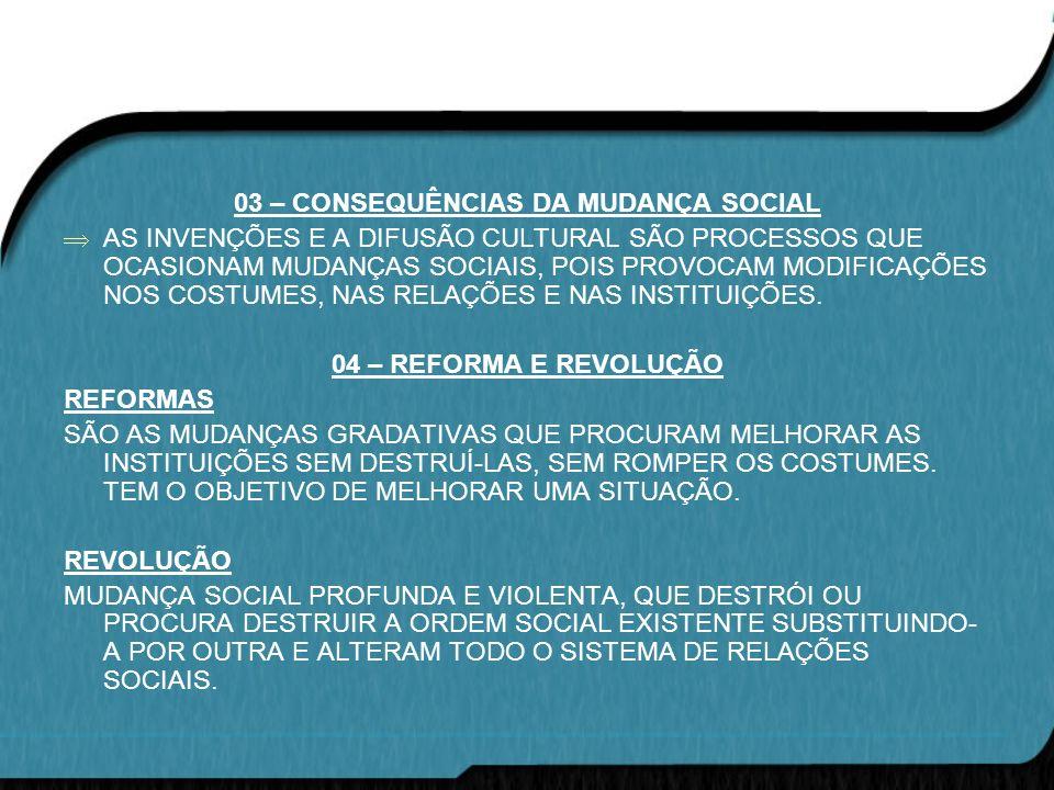 03 – CONSEQUÊNCIAS DA MUDANÇA SOCIAL AS INVENÇÕES E A DIFUSÃO CULTURAL SÃO PROCESSOS QUE OCASIONAM MUDANÇAS SOCIAIS, POIS PROVOCAM MODIFICAÇÕES NOS CO