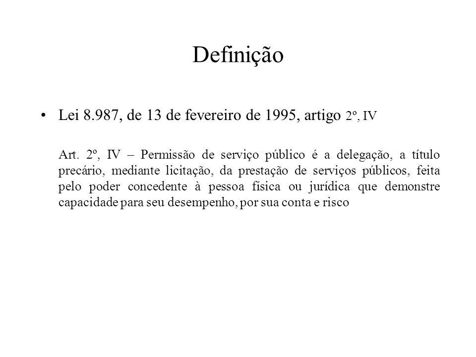 Definição Lei 8.987, de 13 de fevereiro de 1995, artigo 2º, IV Art. 2º, IV – Permissão de serviço público é a delegação, a título precário, mediante l
