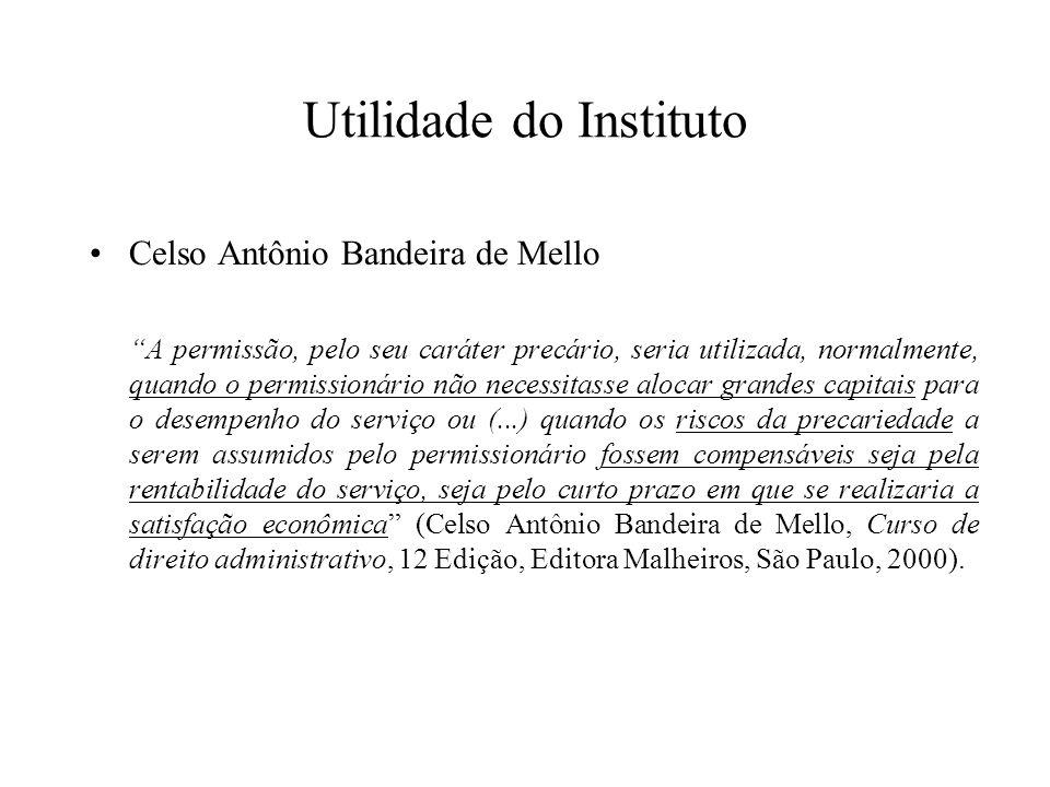 Utilidade do Instituto Celso Antônio Bandeira de Mello A permissão, pelo seu caráter precário, seria utilizada, normalmente, quando o permissionário n