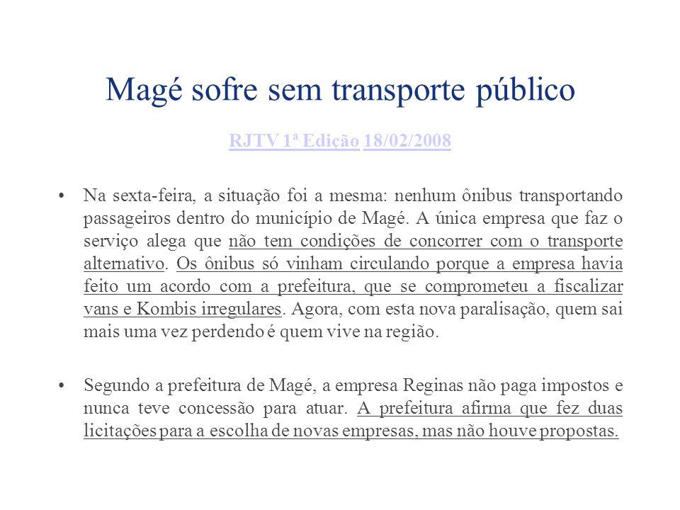 Magé sofre sem transporte público RJTV 1ª EdiçãoRJTV 1ª Edição 18/02/200818/02/2008 Na sexta-feira, a situação foi a mesma: nenhum ônibus transportand