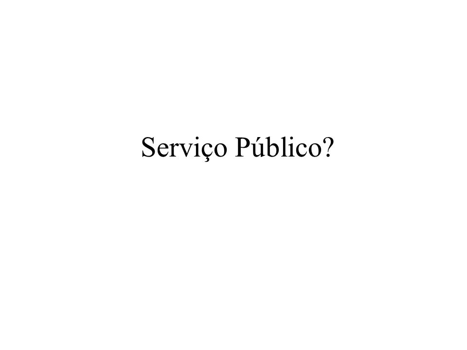 Serviço Público?