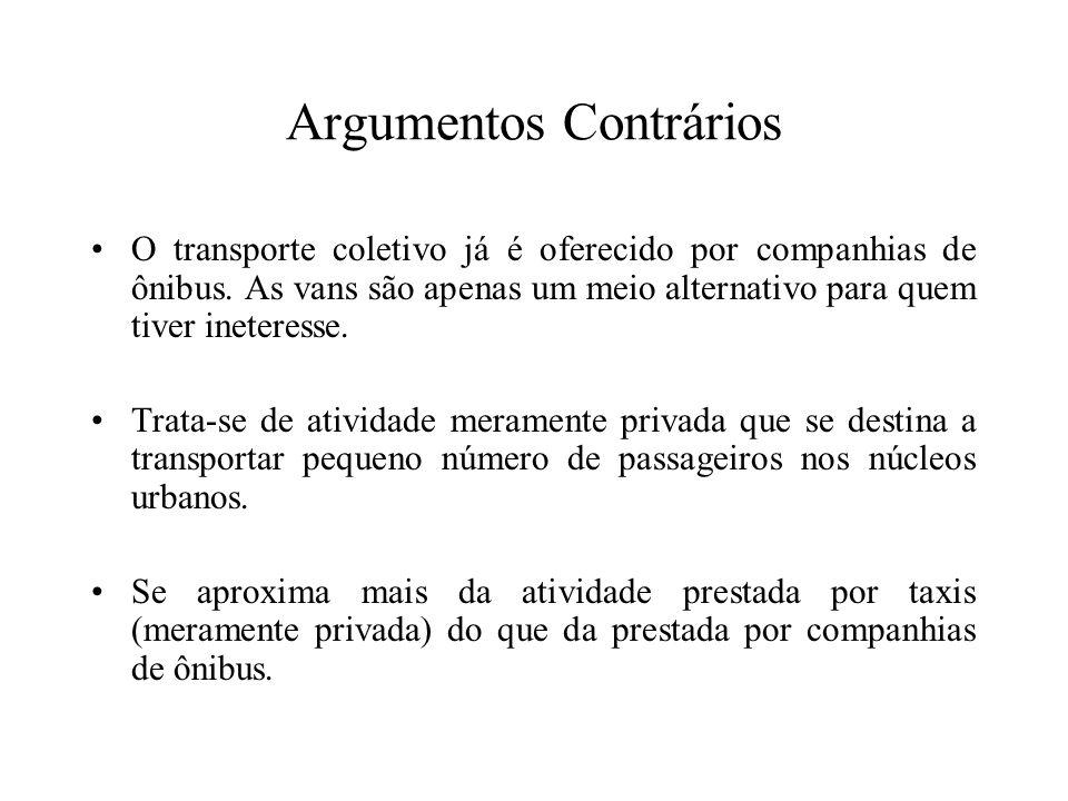 Argumentos Contrários O transporte coletivo já é oferecido por companhias de ônibus. As vans são apenas um meio alternativo para quem tiver ineteresse