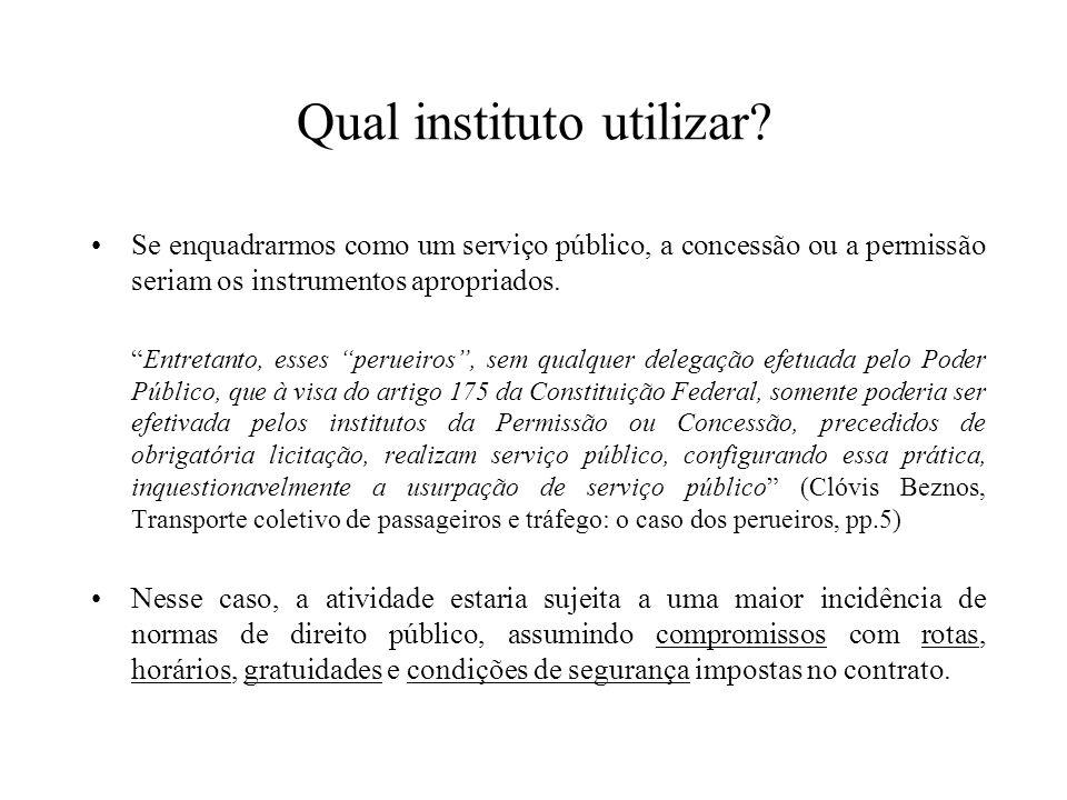 Qual instituto utilizar? Se enquadrarmos como um serviço público, a concessão ou a permissão seriam os instrumentos apropriados. Entretanto, esses per