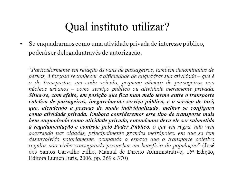 Qual instituto utilizar? Se enquadrarmos como uma atividade privada de interesse público, poderá ser delegada através de autorização. Particularmente