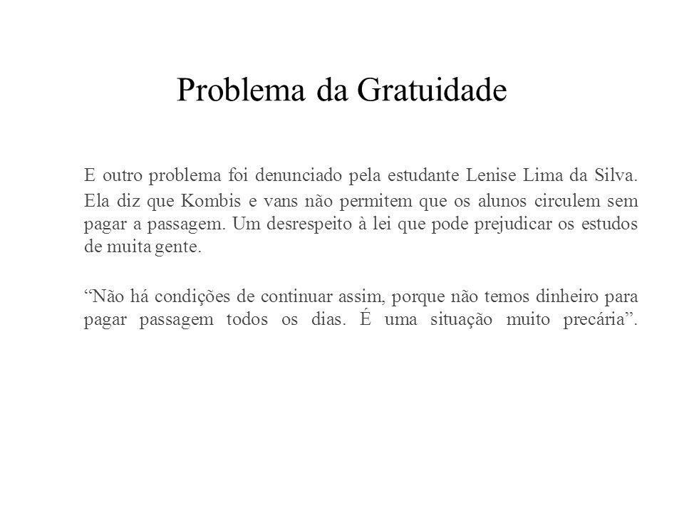 Problema da Gratuidade E outro problema foi denunciado pela estudante Lenise Lima da Silva. Ela diz que Kombis e vans não permitem que os alunos circu