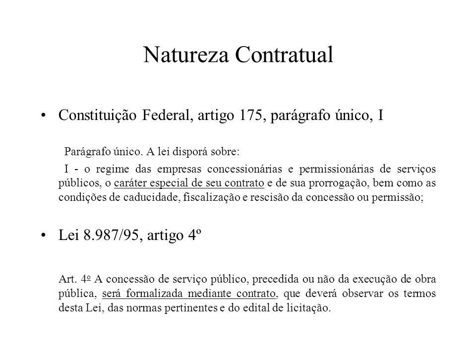 Natureza Contratual Constituição Federal, artigo 175, parágrafo único, I Parágrafo único. A lei disporá sobre: I - o regime das empresas concessionári