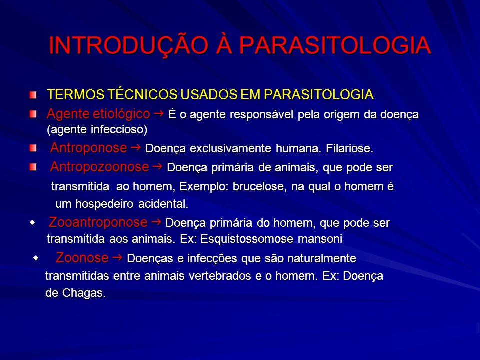 INTRODUÇÃO À PARASITOLOGIA TERMOS TÉCNICOS USADOS EM PARASITOLOGIA Agente etiológico É o agente responsável pela origem da doença (agente infeccioso)
