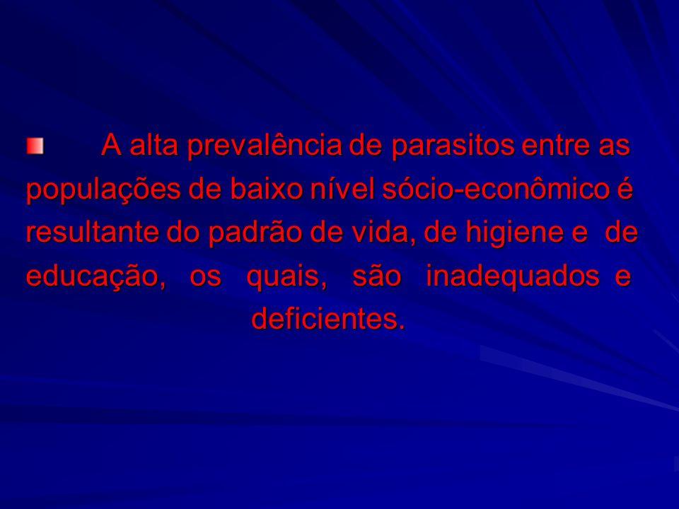 A alta prevalência de parasitos entre as A alta prevalência de parasitos entre as populações de baixo nível sócio-econômico é resultante do padrão de