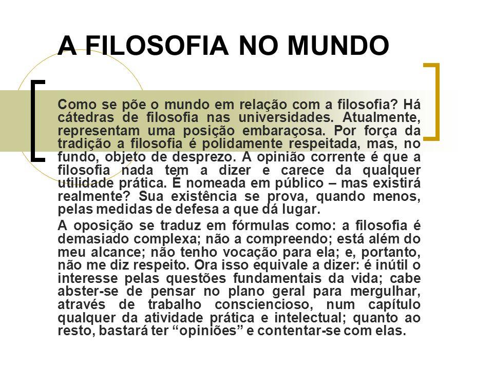 A FILOSOFIA NO MUNDO Como se põe o mundo em relação com a filosofia.