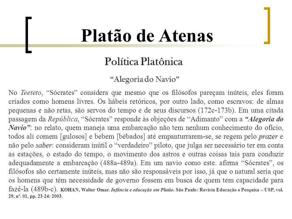 Platão de Atenas Política Platônica Alegoria do Navio prazer saber No Teeteto, Sócrates considera que mesmo que os filósofos pareçam inúteis, eles foram criados como homens livres.