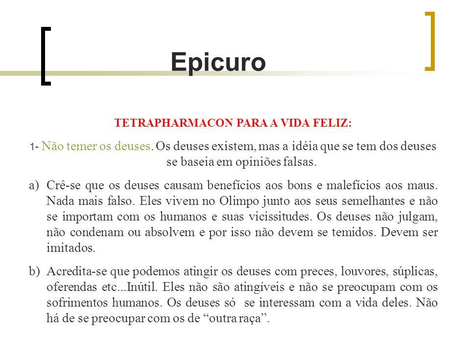 Epicuro TETRAPHARMACON PARA A VIDA FELIZ: 1- Não temer os deuses.