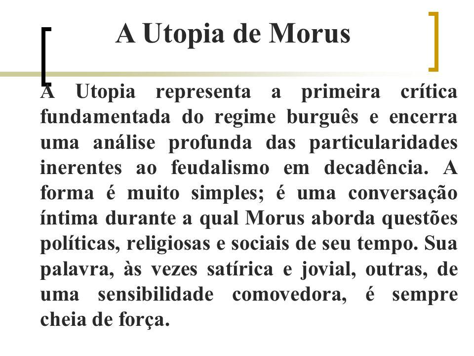 A Utopia representa a primeira crítica fundamentada do regime burguês e encerra uma análise profunda das particularidades inerentes ao feudalismo em decadência.