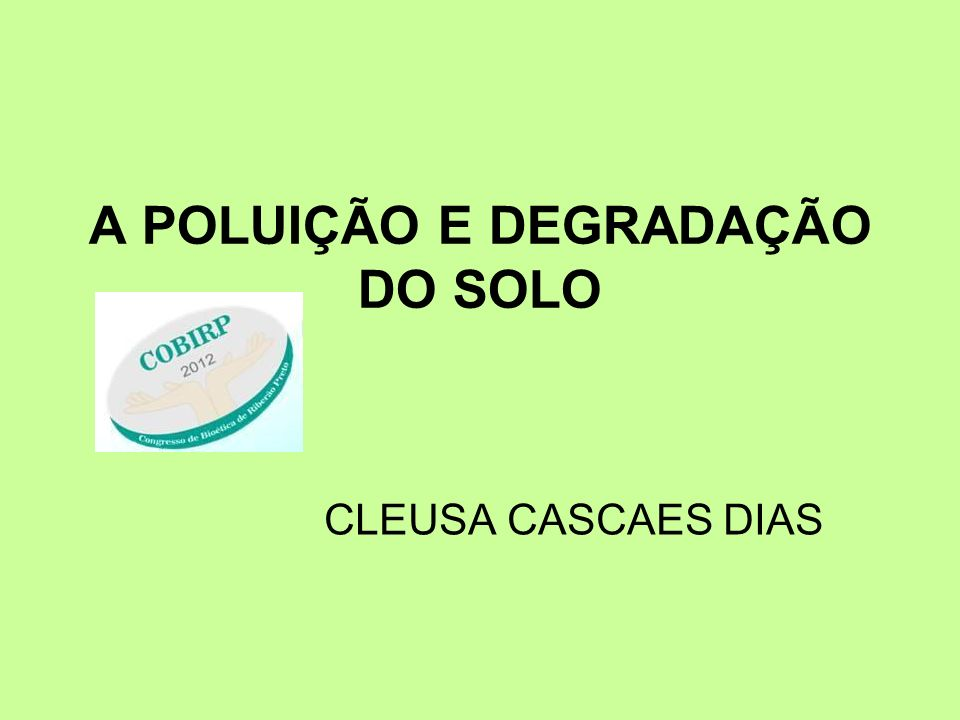A POLUIÇÃO E DEGRADAÇÃO DO SOLO CLEUSA CASCAES DIAS