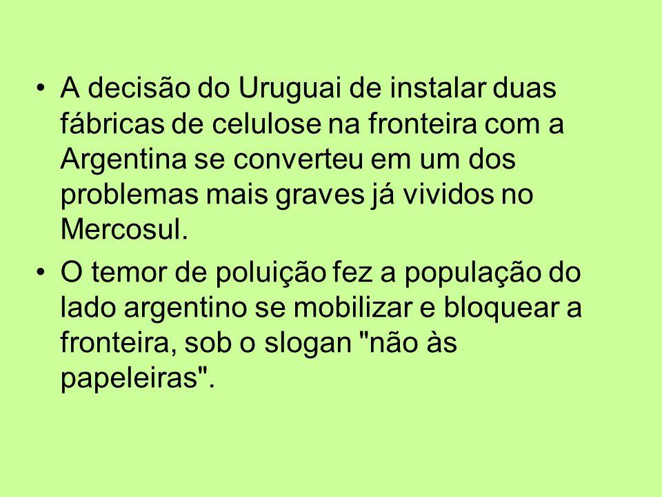 A decisão do Uruguai de instalar duas fábricas de celulose na fronteira com a Argentina se converteu em um dos problemas mais graves já vividos no Mer
