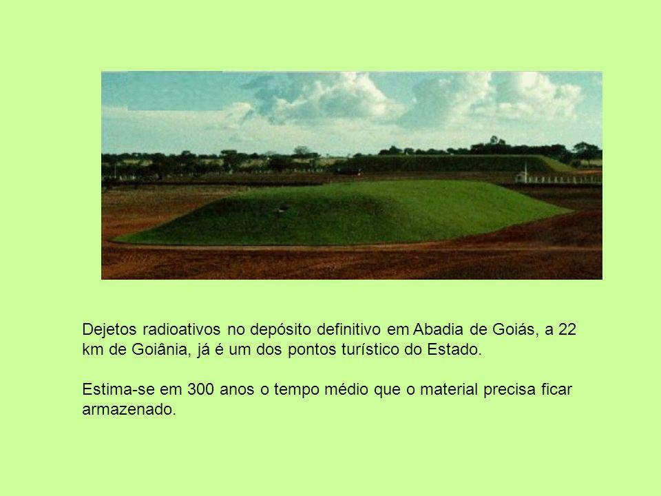 Dejetos radioativos no depósito definitivo em Abadia de Goiás, a 22 km de Goiânia, já é um dos pontos turístico do Estado. Estima-se em 300 anos o tem