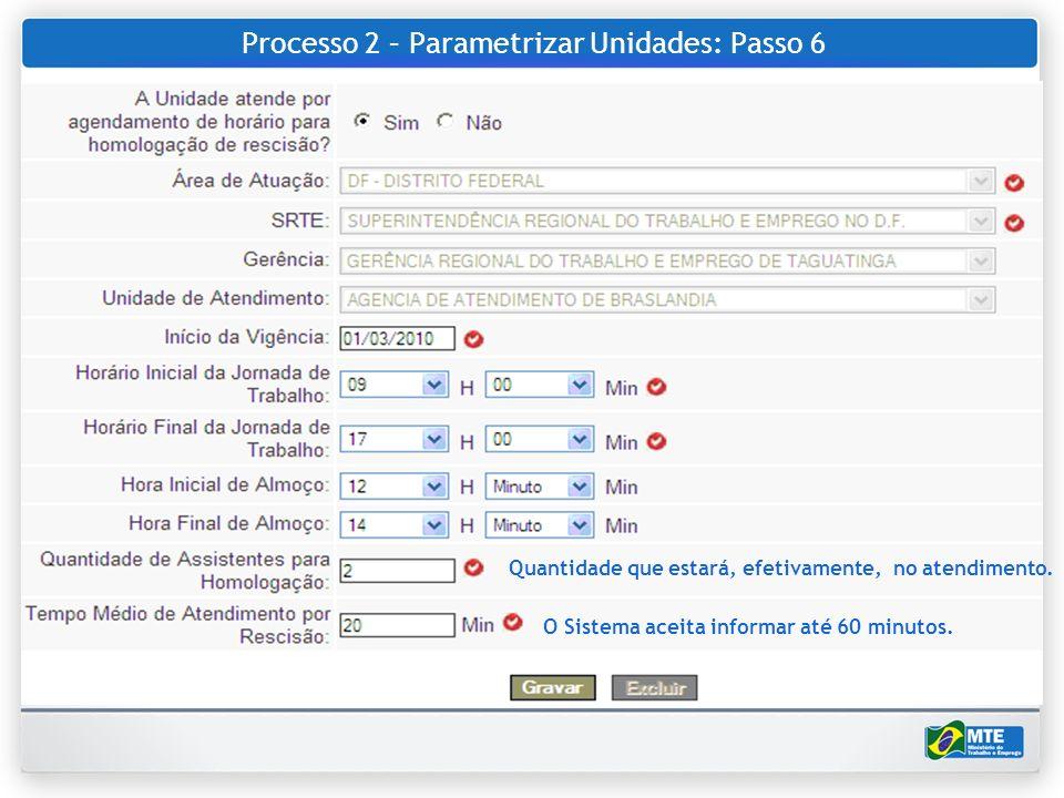 Processo 2 – Parametrizar Unidades: Passo 6 Quantidade que estará, efetivamente, no atendimento. O Sistema aceita informar até 60 minutos.