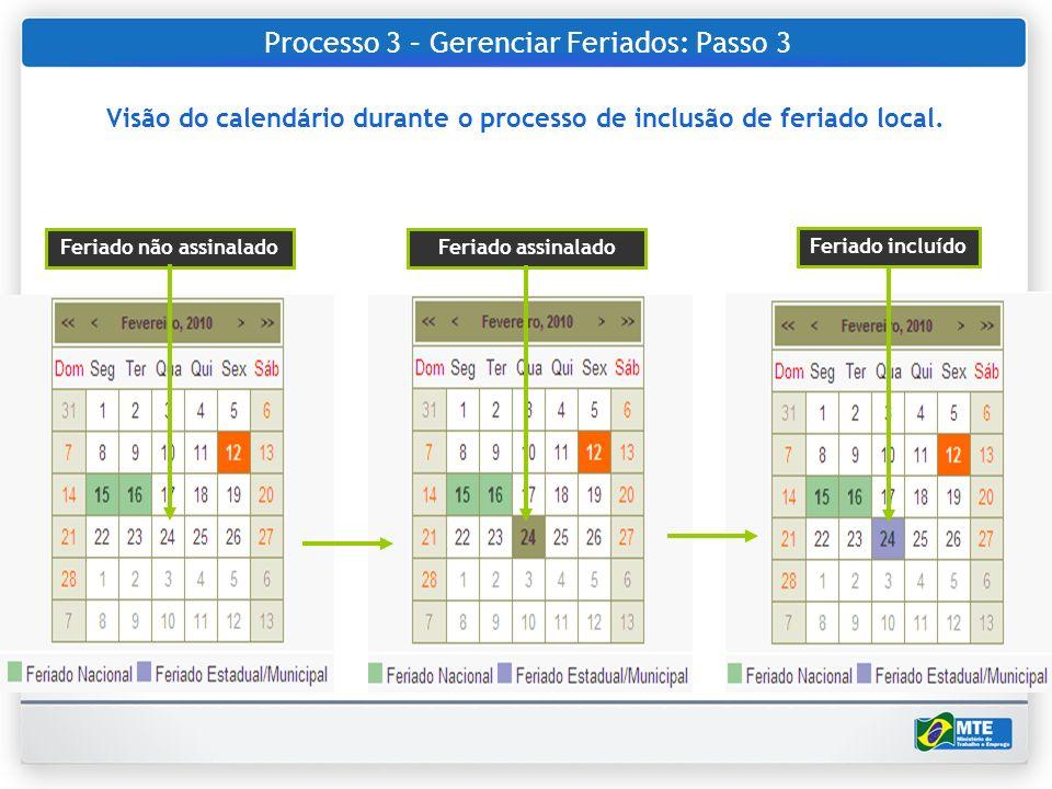 Processo 3 – Gerenciar Feriados: Passo 3 Feriado não assinaladoFeriado assinalado Feriado incluído Visão do calendário durante o processo de inclusão