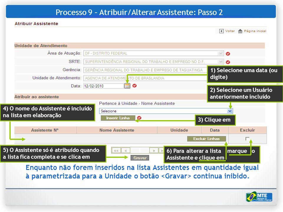 Processo 9 – Atribuir/Alterar Assistente: Passo 2 Enquanto não forem inseridos na lista Assistentes em quantidade igual à parametrizada para a Unidade