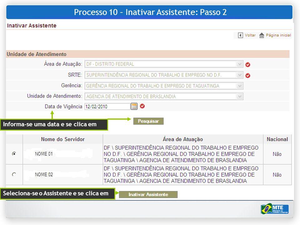 Processo 10 – Inativar Assistente: Passo 2 Informa-se uma data e se clica em Seleciona-se o Assistente e se clica em
