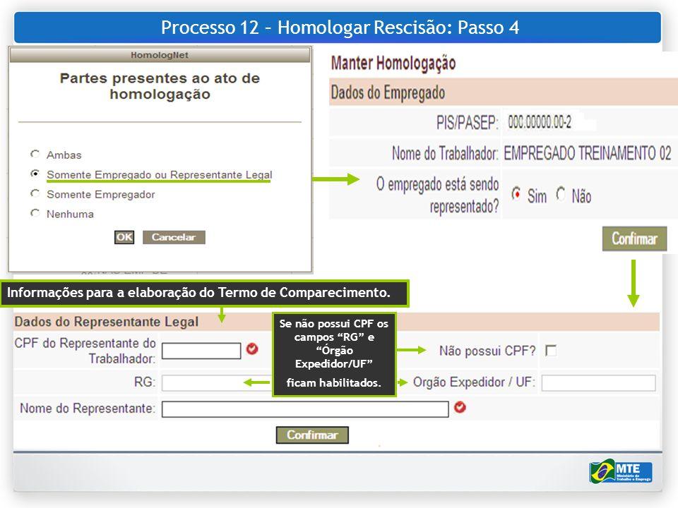 Processo 12 – Homologar Rescisão: Passo 4 Informações para a elaboração do Termo de Comparecimento. Se não possui CPF os campos RG e Órgão Expedidor/U