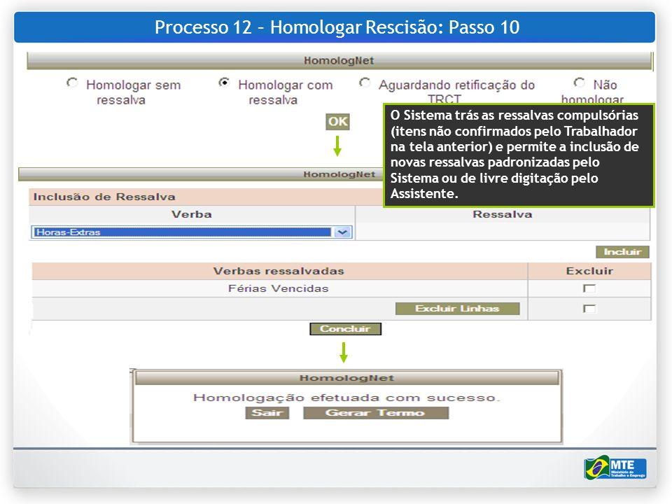 Processo 12 – Homologar Rescisão: Passo 10 O Sistema trás as ressalvas compulsórias (itens não confirmados pelo Trabalhador na tela anterior) e permit