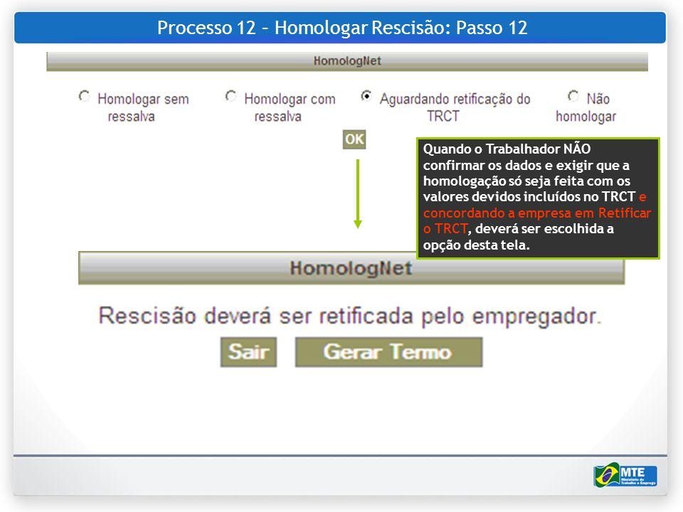 Processo 12 – Homologar Rescisão: Passo 12 Quando o Trabalhador NÃO confirmar os dados e exigir que a homologação só seja feita com os valores devidos