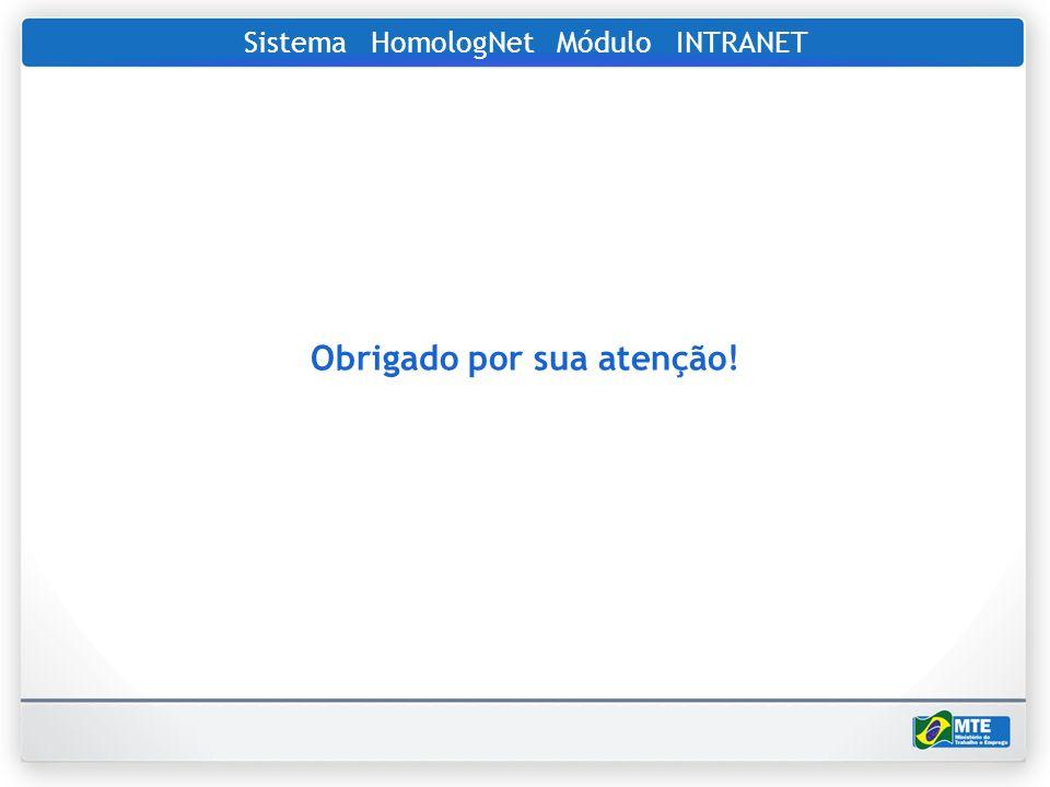 Sistema HomologNet Módulo INTRANET Obrigado por sua atenção!