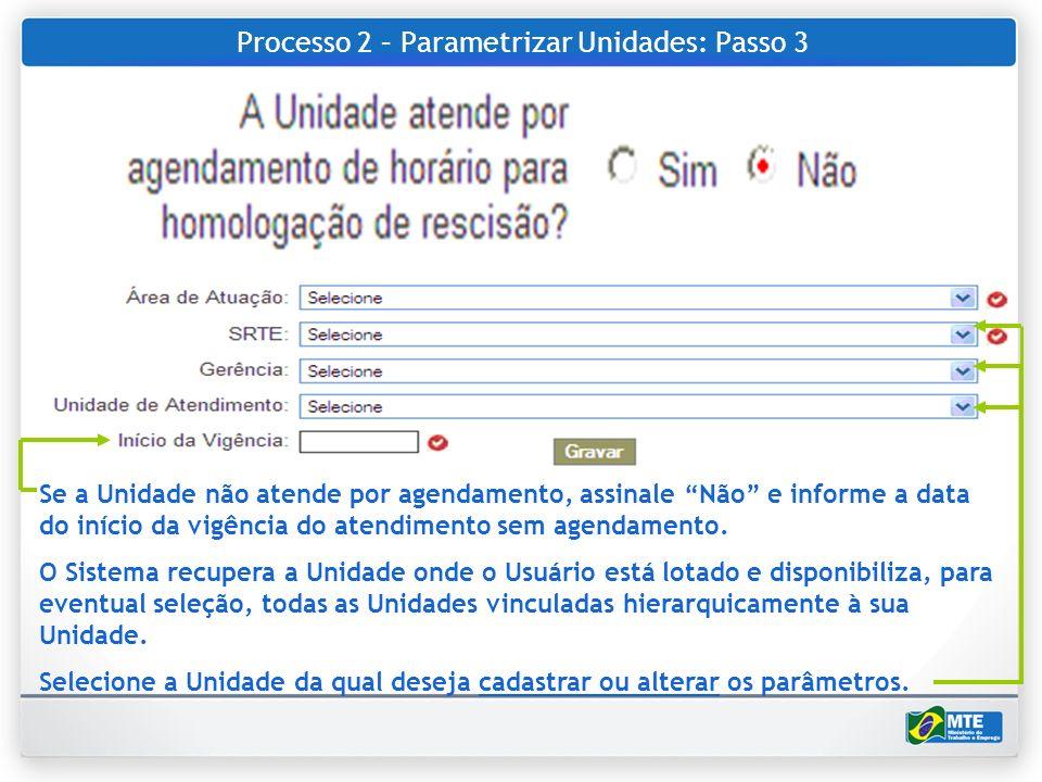 Processo 2 – Parametrizar Unidades: Passo 3 Se a Unidade não atende por agendamento, assinale Não e informe a data do início da vigência do atendiment