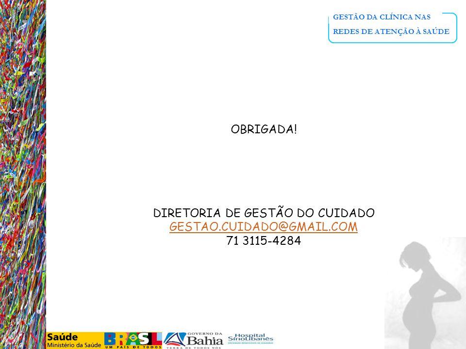 GESTÃO DA CLÍNICA NAS REDES DE ATENÇÃO À SAÚDE OBRIGADA! DIRETORIA DE GESTÃO DO CUIDADO GESTAO.CUIDADO@GMAIL.COM 71 3115-4284
