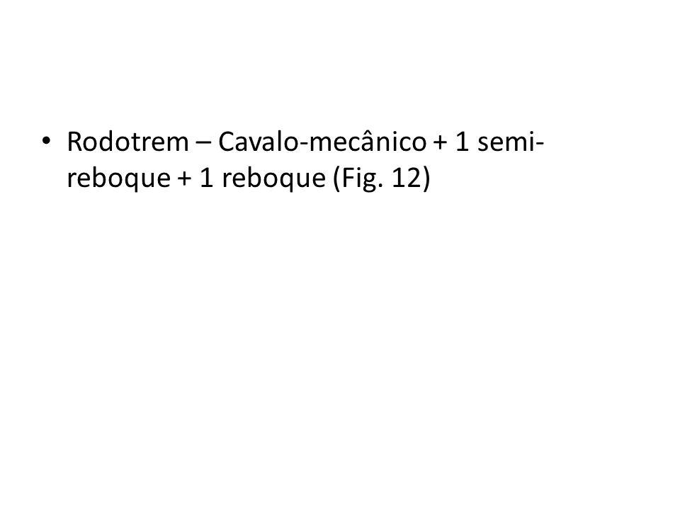 Rodotrem – Cavalo-mecânico + 1 semi- reboque + 1 reboque (Fig. 12)