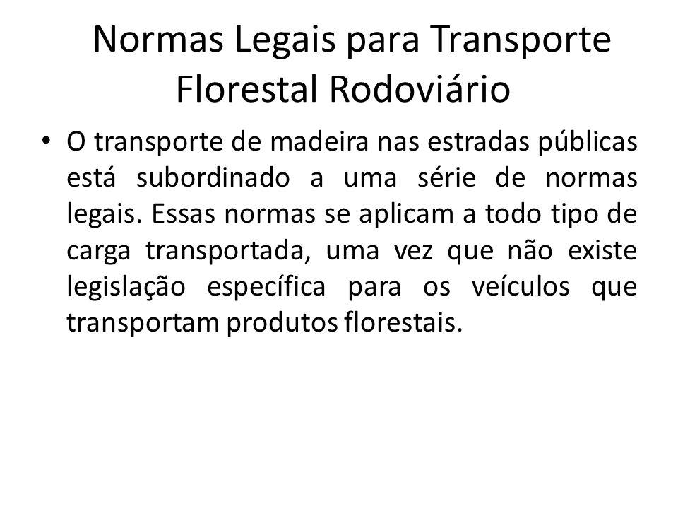 Normas Legais para Transporte Florestal Rodoviário O transporte de madeira nas estradas públicas está subordinado a uma série de normas legais. Essas