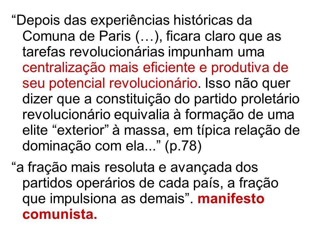 Depois das experiências históricas da Comuna de Paris (…), ficara claro que as tarefas revolucionárias impunham uma centralização mais eficiente e pro