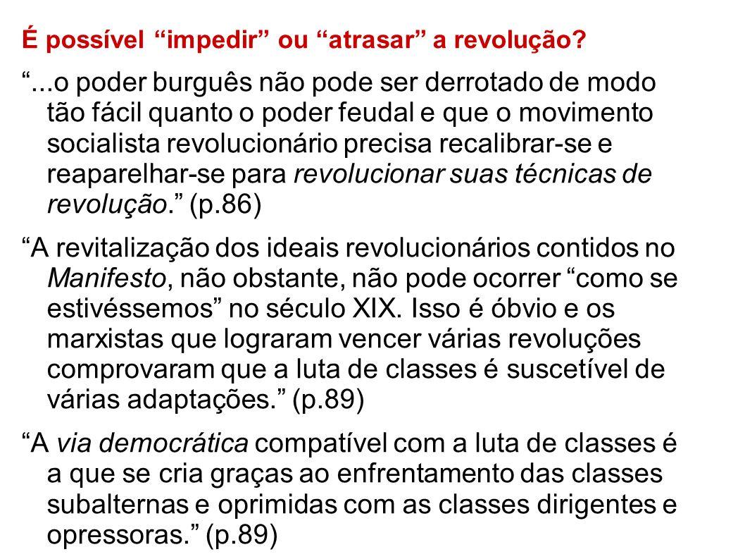 É possível impedir ou atrasar a revolução?...o poder burguês não pode ser derrotado de modo tão fácil quanto o poder feudal e que o movimento socialis