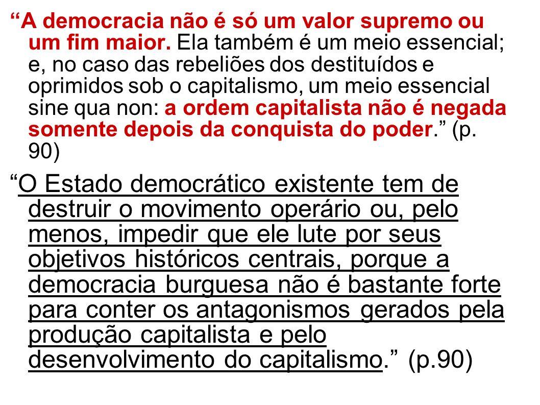 A democracia não é só um valor supremo ou um fim maior. Ela também é um meio essencial; e, no caso das rebeliões dos destituídos e oprimidos sob o cap