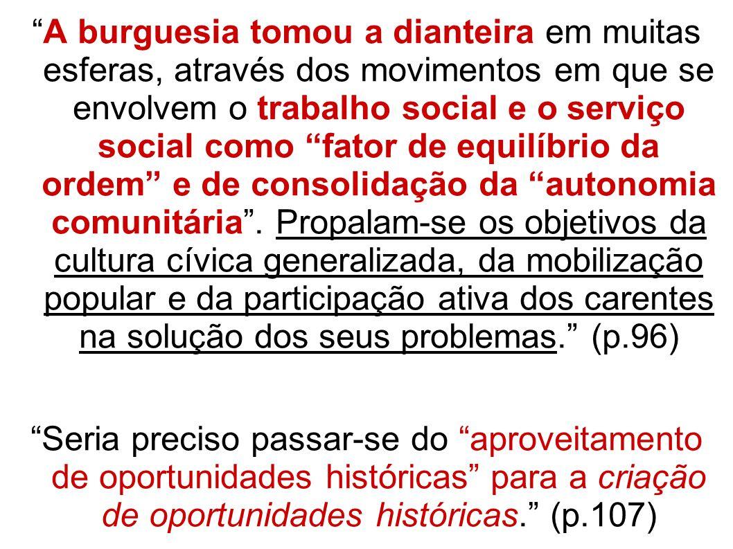 A burguesia tomou a dianteira em muitas esferas, através dos movimentos em que se envolvem o trabalho social e o serviço social como fator de equilíbr