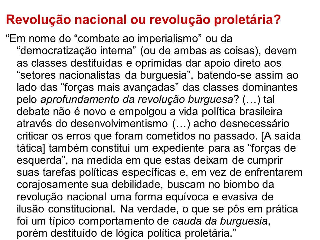 Revolução nacional ou revolução proletária? Em nome do combate ao imperialismo ou da democratização interna (ou de ambas as coisas), devem as classes