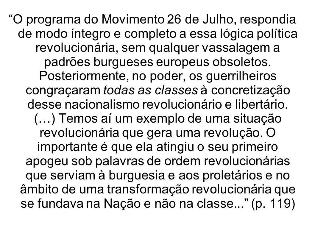 O programa do Movimento 26 de Julho, respondia de modo íntegro e completo a essa lógica política revolucionária, sem qualquer vassalagem a padrões bur