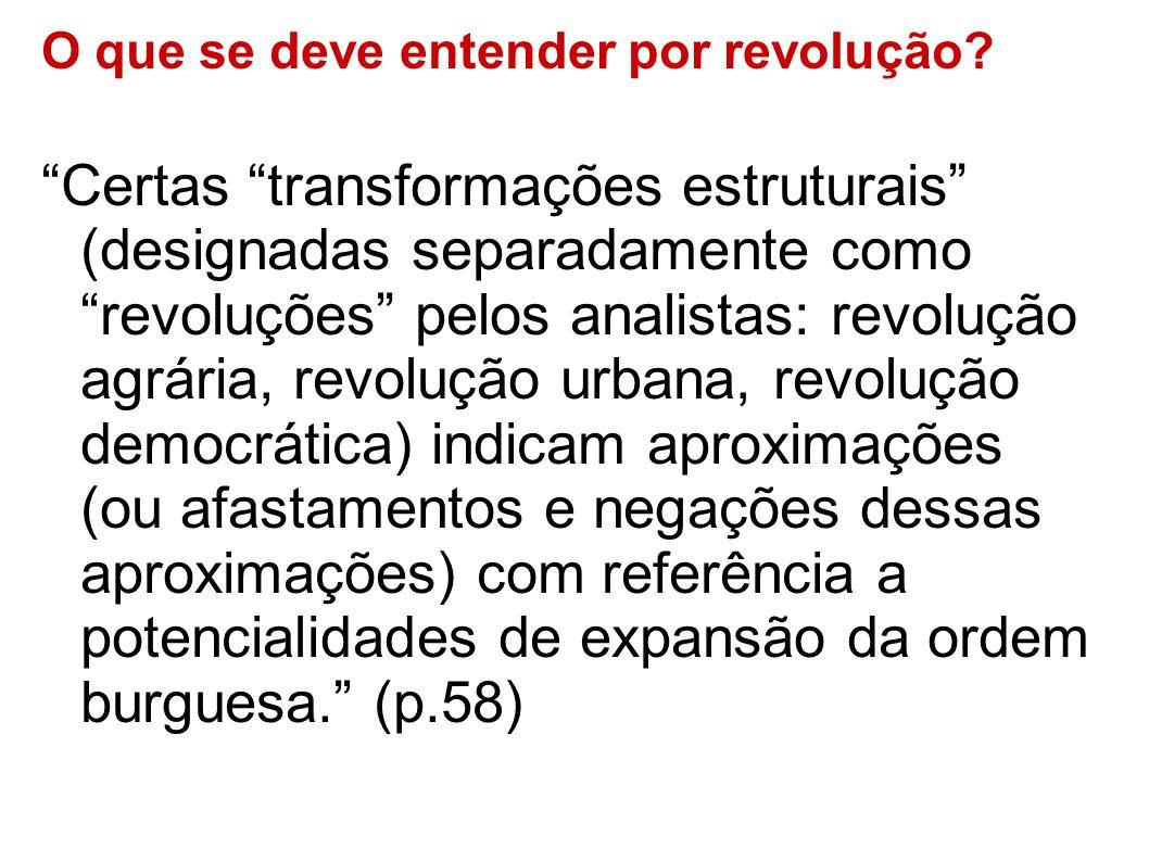 O que se deve entender por revolução? Certas transformações estruturais (designadas separadamente como revoluções pelos analistas: revolução agrária,