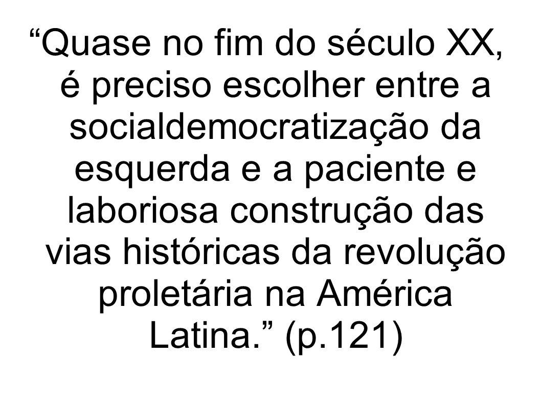 Quase no fim do século XX, é preciso escolher entre a socialdemocratização da esquerda e a paciente e laboriosa construção das vias históricas da revo
