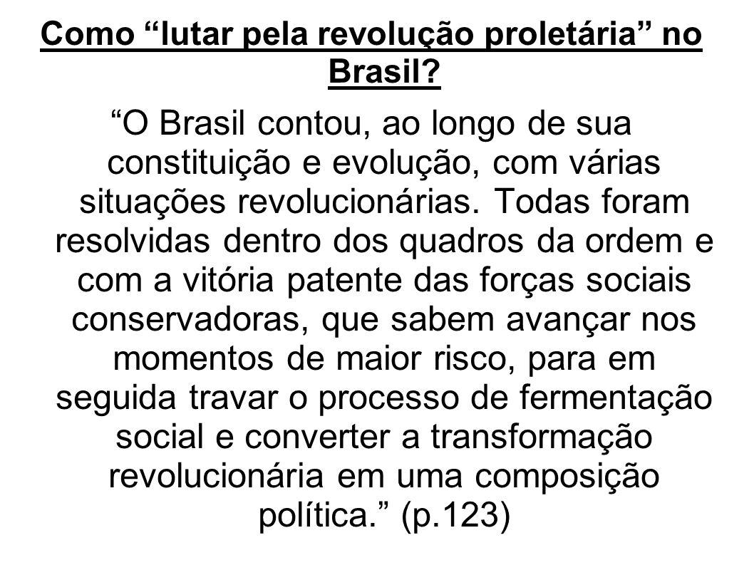 Como lutar pela revolução proletária no Brasil? O Brasil contou, ao longo de sua constituição e evolução, com várias situações revolucionárias. Todas