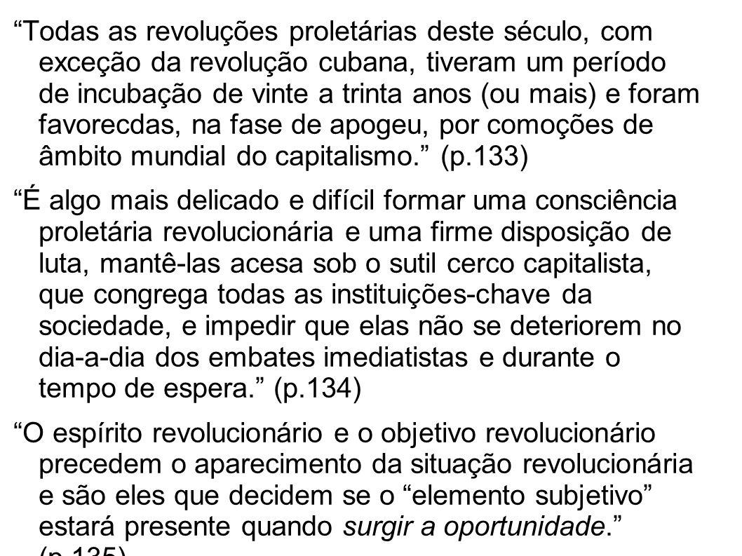 Todas as revoluções proletárias deste século, com exceção da revolução cubana, tiveram um período de incubação de vinte a trinta anos (ou mais) e fora
