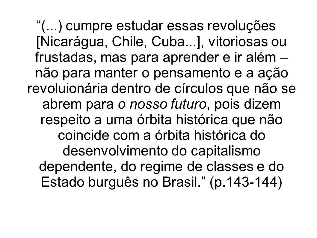 (...) cumpre estudar essas revoluções [Nicarágua, Chile, Cuba...], vitoriosas ou frustadas, mas para aprender e ir além – não para manter o pensamento