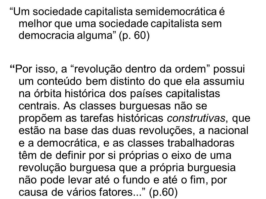 Um sociedade capitalista semidemocrática é melhor que uma sociedade capitalista sem democracia alguma (p. 60) Por isso, a revolução dentro da ordem po