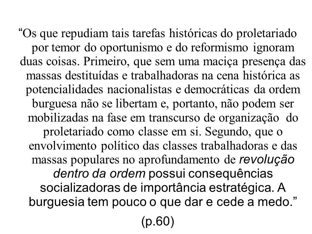 A época das revoluções burguesas já passou; (p.61) Para realizá-las, [transformações revolucionárias], o proletariado precisa, antes de mais nada, conquistar o poder.