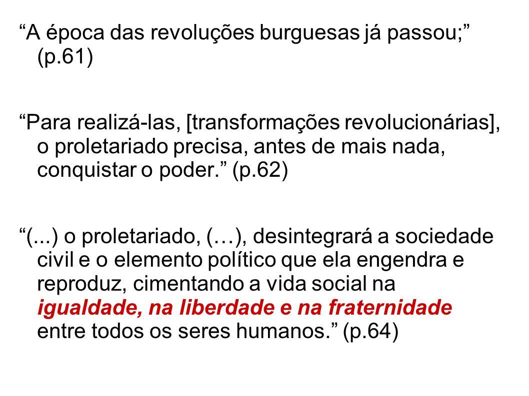 A época das revoluções burguesas já passou; (p.61) Para realizá-las, [transformações revolucionárias], o proletariado precisa, antes de mais nada, con