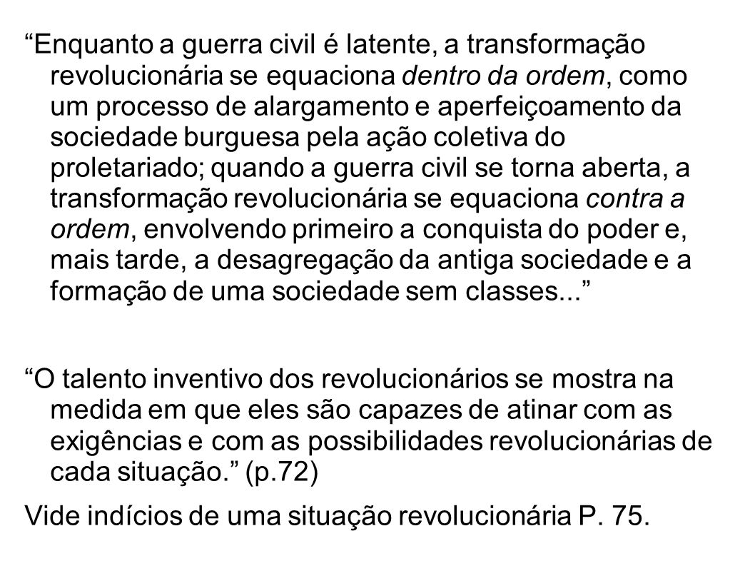 Enquanto a guerra civil é latente, a transformação revolucionária se equaciona dentro da ordem, como um processo de alargamento e aperfeiçoamento da s